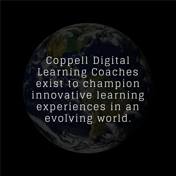 Coppell Digital Learning Coaches exist to champion innovative learning experiences in an evolving world.